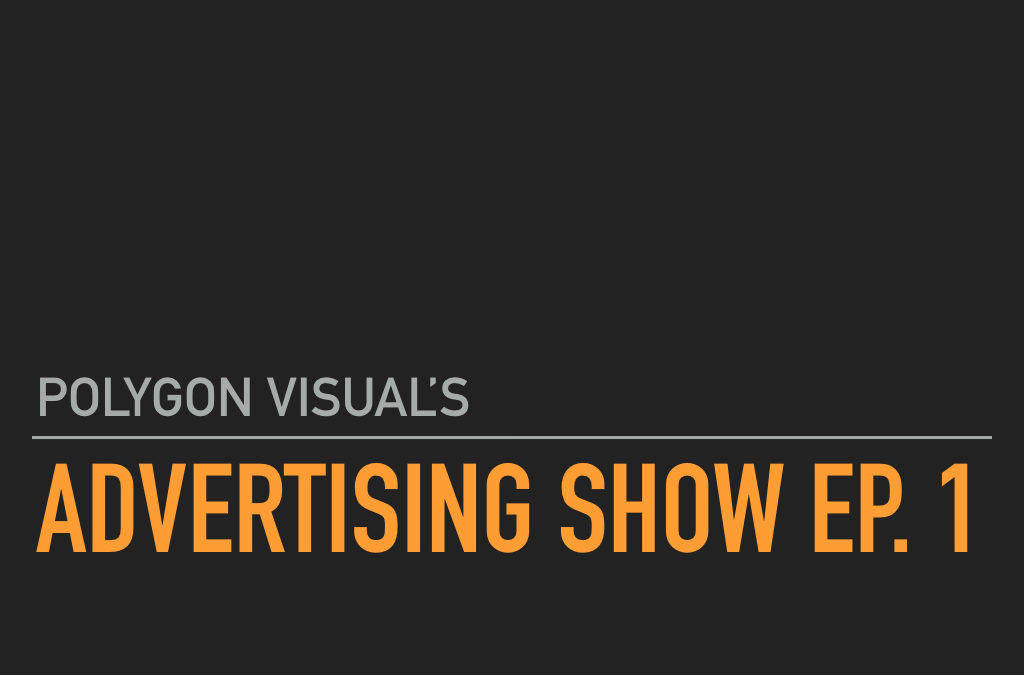 Advertising Show Ep. 1: What Makes A Good Video Advertisement?